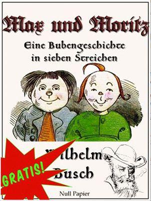 Eine Bubengeschichte in sieben Streichen Kostenloses eBook: Max und Moritz   Eine Bubengeschichte in sieben Streichen