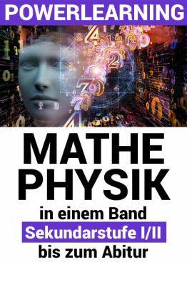 Mathe Powerlearning   Mathe und Physik in einem Band: Sek I/II   bis zum Abitur als Kindle Ebook gratis