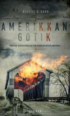 Amerikkan Gotik: finstere Geschichten aus dem dunklen Herzen Amerikas als Kindle Ebook gratis