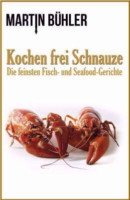 Kochen frei Schnauze: Die feinsten Fisch und Seafood Gerichte als Kindle Ebook gratis