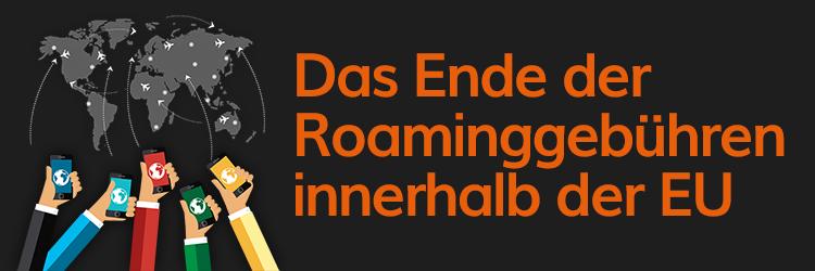 NEWS: EU schafft ab 15. Juni Roaming Gebühren ab