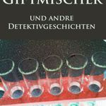 Giftmischer und andre Detektivgeschichten (Kindle Ebook) kostenlos