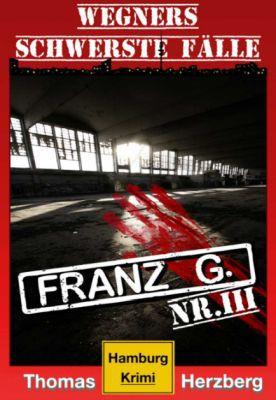Franz G.   Thriller: Wegners schwerste Fälle (Kindle Ebook) kostenlos