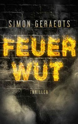 Feuerwut: Thriller (Kindle Ebook) kostenlos