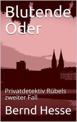 Blutende Oder: Privatdetektiv Rübels zweiter Fall (Kindle Ebook) kostenlos