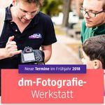 DM Fotografie Werkstatt 2018 – kostenloser Foto Workshop für Anfänger