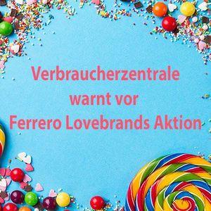 NEWS: Verbraucherzentrale warnt vor Ferrero Lovebrands Aktion