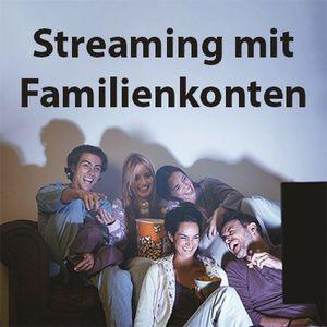 Streaming mit Familienkonten   so könnt ihr sparen