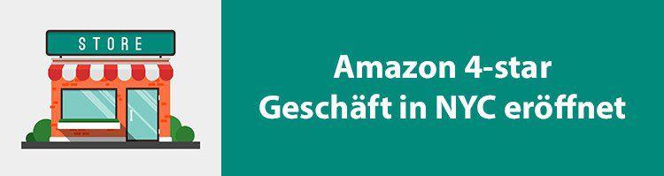 NEWS: Amazon 4 star als neuer Offline Shop in New York City