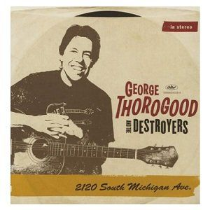 George Thorogood & The Destroyers 2120 South Michigan Ave