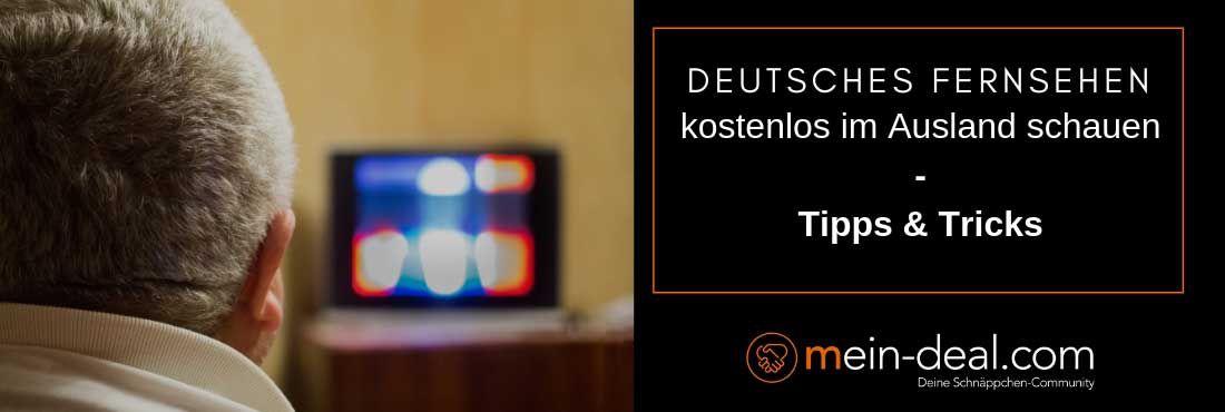 Deutsches Fernsehen kostenlos im Ausland schauen 2019: Diese Möglichkeiten gibt es!