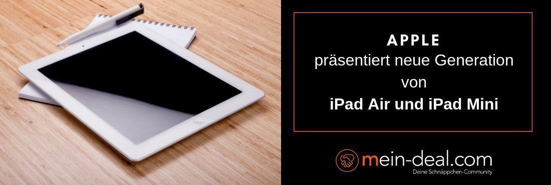 Neue Generation von iPad Air und iPad Mini vorgestellt: Apple setzt auf höhere Leistung!