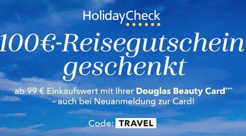 Douglas: gratis 100€ Holidaycheck Gutschein ab 99€   kein MBW!