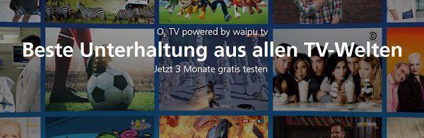 Drei Monate waipu.tv für o2 Kunden kostenlos (statt ab ca. 5€)