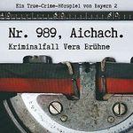 """""""Nr. 989, Aichach. Kriminalfall Vera Brühne"""" kostenlos als MP3 runterladen"""